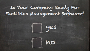 Is your company ready for facilities management software?