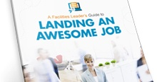 A Facilities Leader's Guide to Landing an Awesome Job