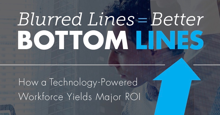 Blurred Lines = Better Bottom Lines: How a Technology-Powered Workforce Yields Major ROI